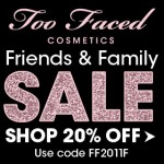 Too Faced Friends and Family Sale - 20% off!